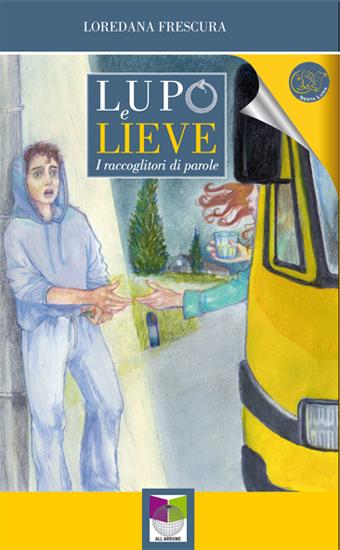Lupo e Lieve - I raccoglitori di parole di Loredana Frescura - a cura di Sesta Luna Servizi Editoriali - Edizioni Allaround